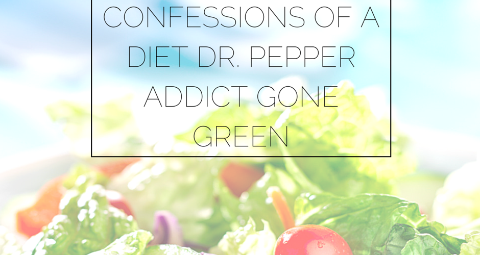 Confessions of a Diet Dr. Pepper Addict: My First Clean Eating Changes