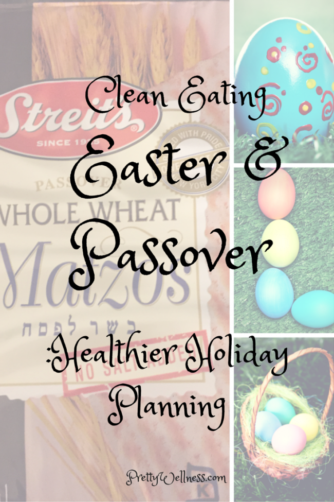 Clean Eating: Easter and Passover - Healthier Holiday Planning