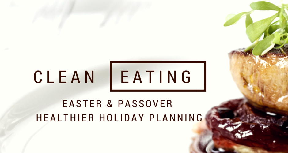 Clean Eating for Easter and Passover