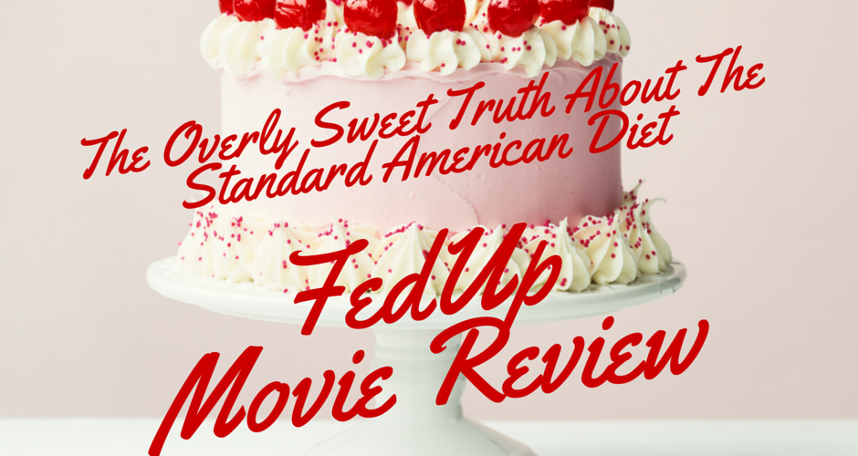The Overly Sweet Truth about the Standard American Diet – A 'FedUp' Movie Review