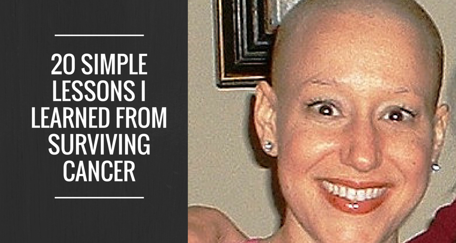 20 Simple Lessons I Learned from Surviving Cancer