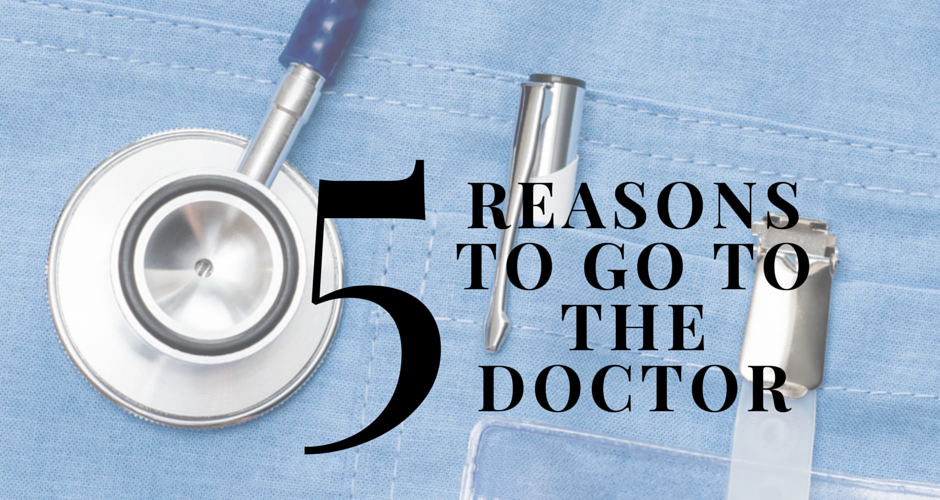 Five Reasons to Go to the Doctor
