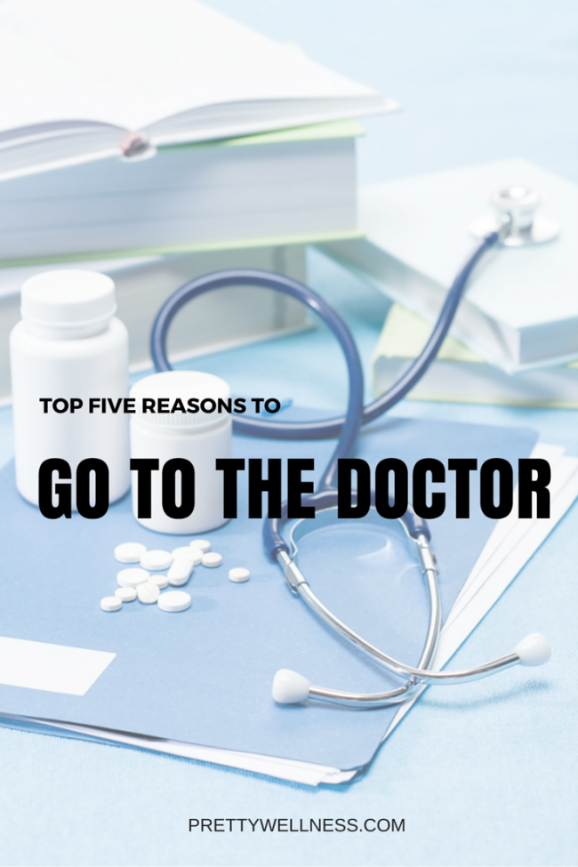 TOP FIVE REASONS TO GO TO THE DOCTOR