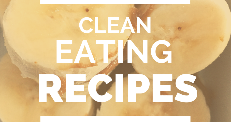Clean Eating Recipes: What I'm Eating Now