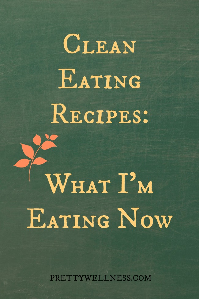 Clean Eating Recipes What I'm Eating Now