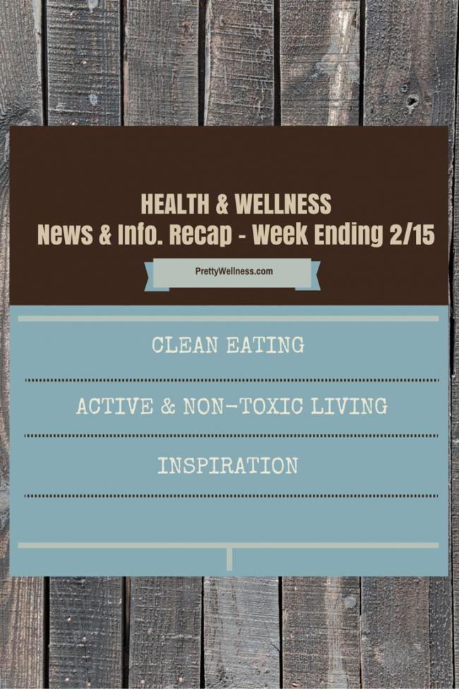 Health & Wellness News & Info. Recap Wk Ending 2/15