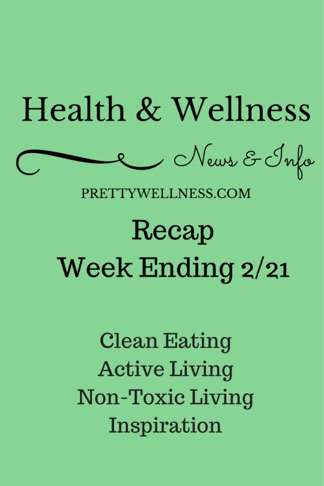 PrettyWellness.com Health & Wellness News & Info Recap, Wk Ending 2/21