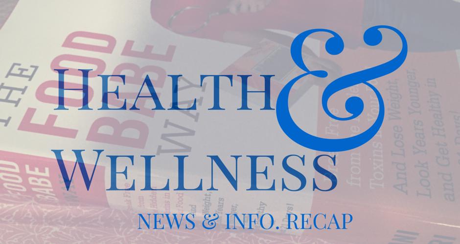 Health & Wellness News & Info. Recap, Week Ending 2/15