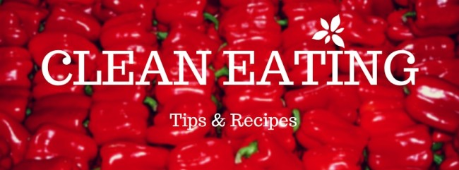 Clean Eating: Tips & Recipes