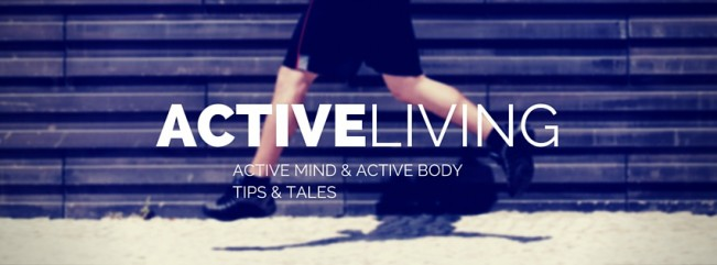 ACTIVE LIVING - TIPS & TALES