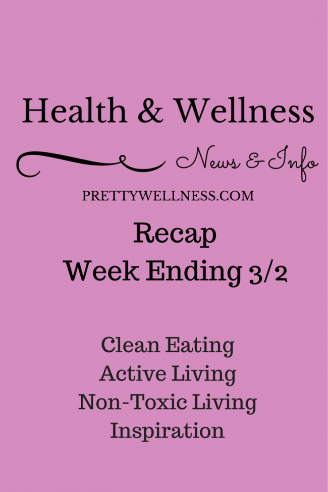 Pretty Wellness.com Health & Wellness News & Info Recap