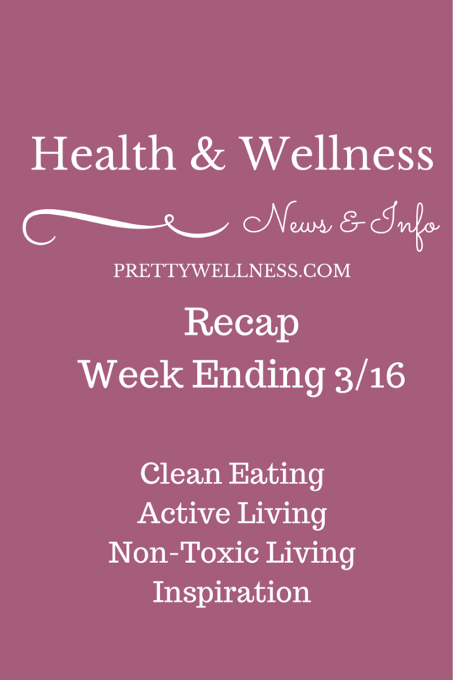 Health & Wellness News & Info Recap, Wk Ending 3/16