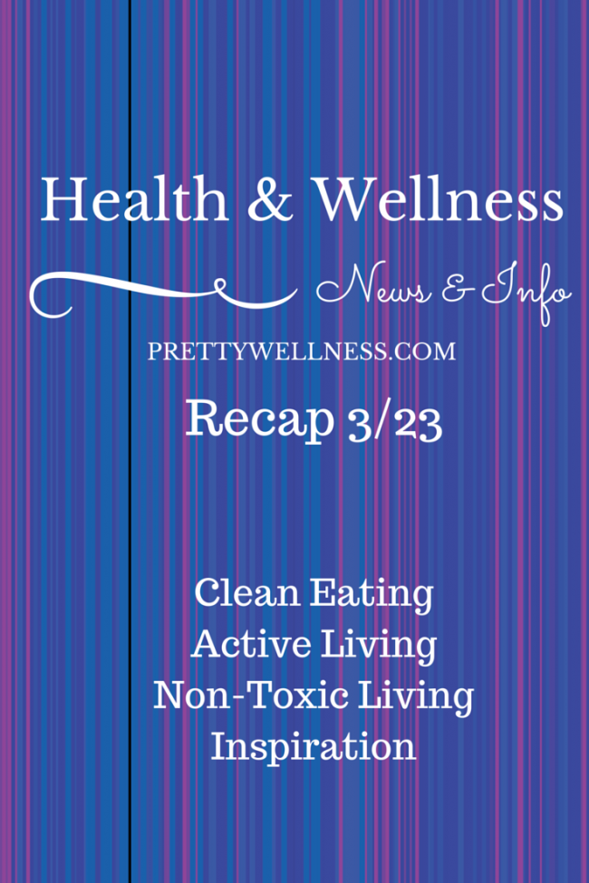 Health & Wellness News & Info Recap, 3/23
