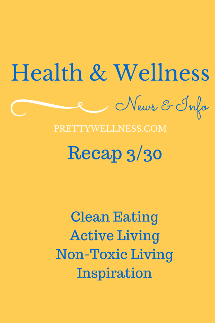 Health & Wellness News & Info Recap 3/30
