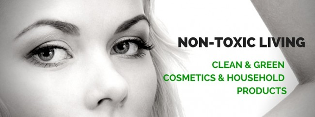 NON-TOXIC LIVING: GREEN AND CLEAN COSMETICS & HOUSEHOLD PRODUCTS