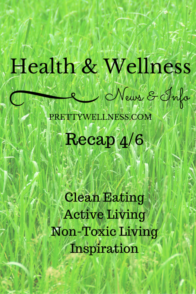 Health & Wellness News & Info Recap 4/6