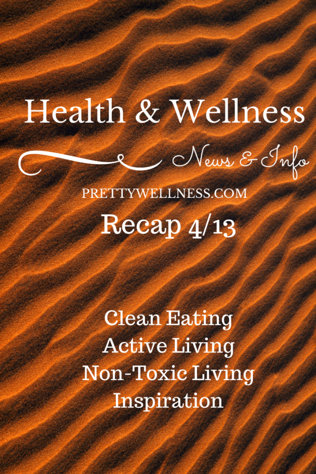 Health & Wellness News & Info Recap, 4/13
