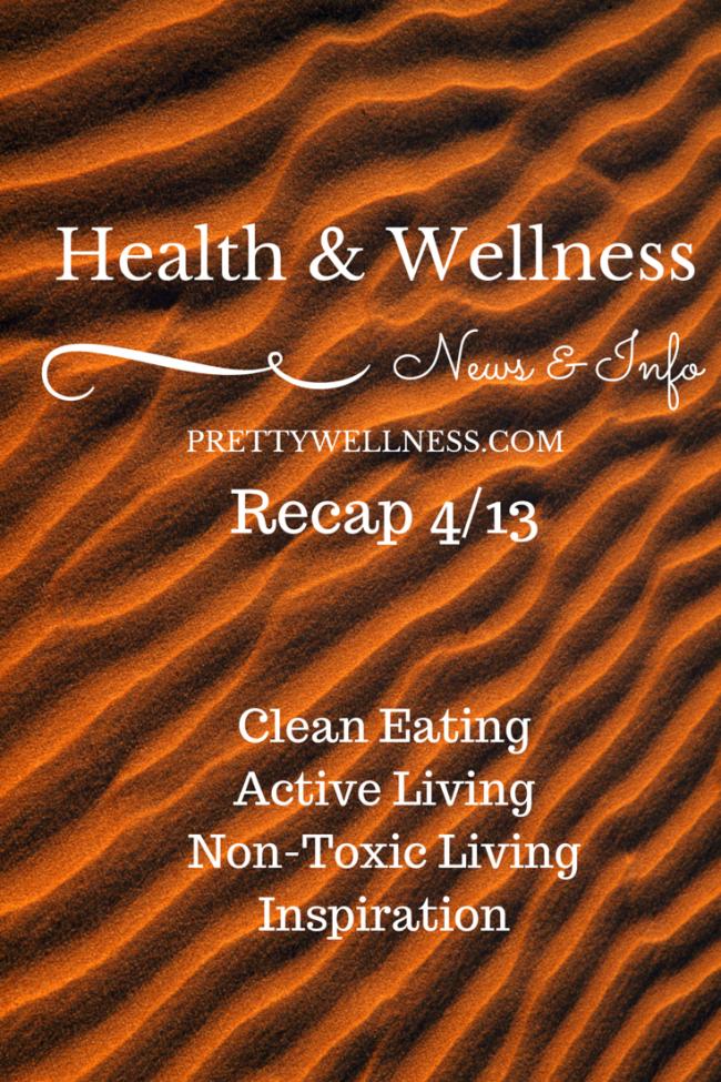 Health & Wellness News & Info Recap, 4/13