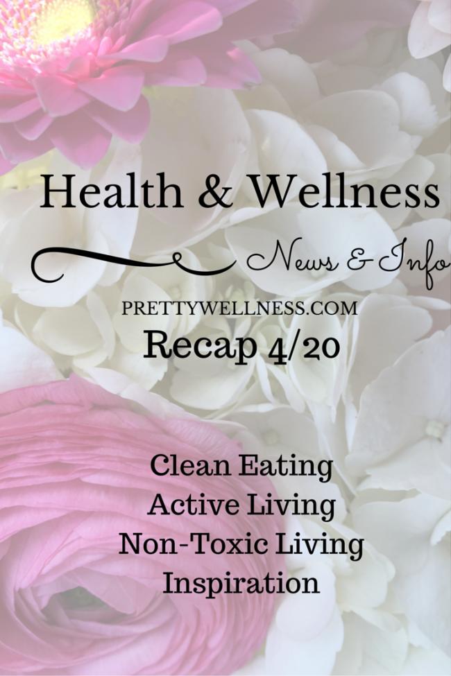 Health & Wellness News & Info Recap, 4/20