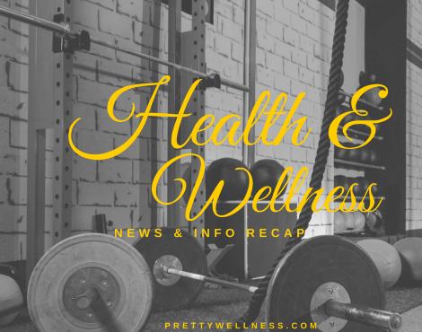 Health & Wellness News & Info Recap, 5/25