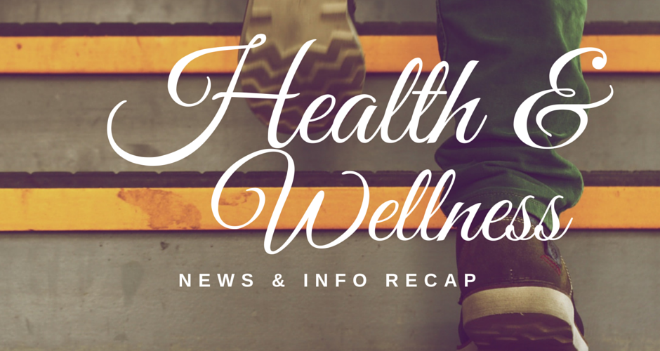 Health & Wellness News & Info Recap, 4/20
