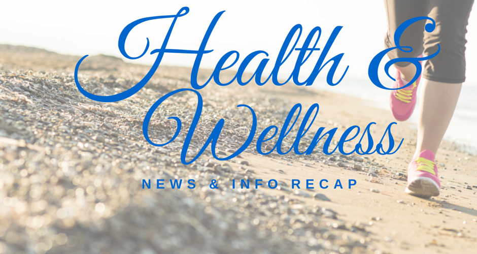 Health & Wellness News & Info Recap, 5/4