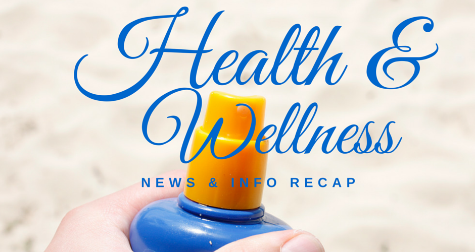 Health & Wellness News & Info Recap, 5/25