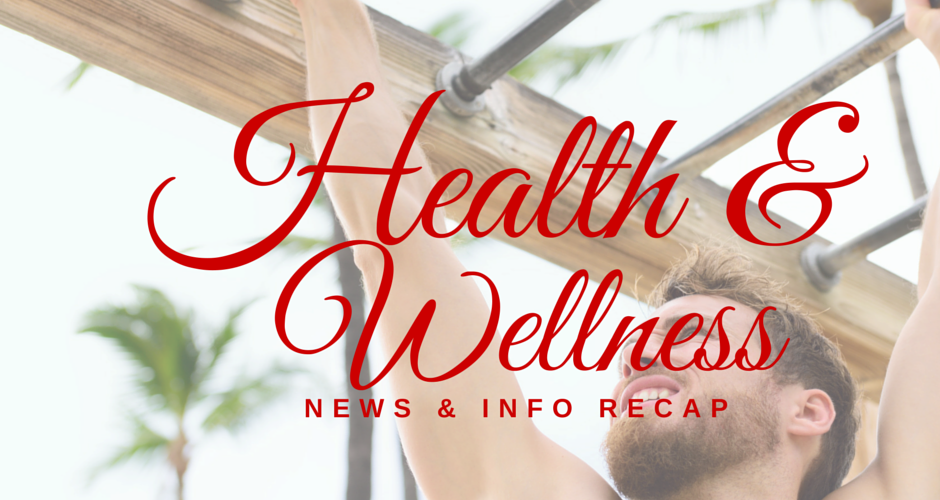 Health & Wellness News & Info Recap, 6/9