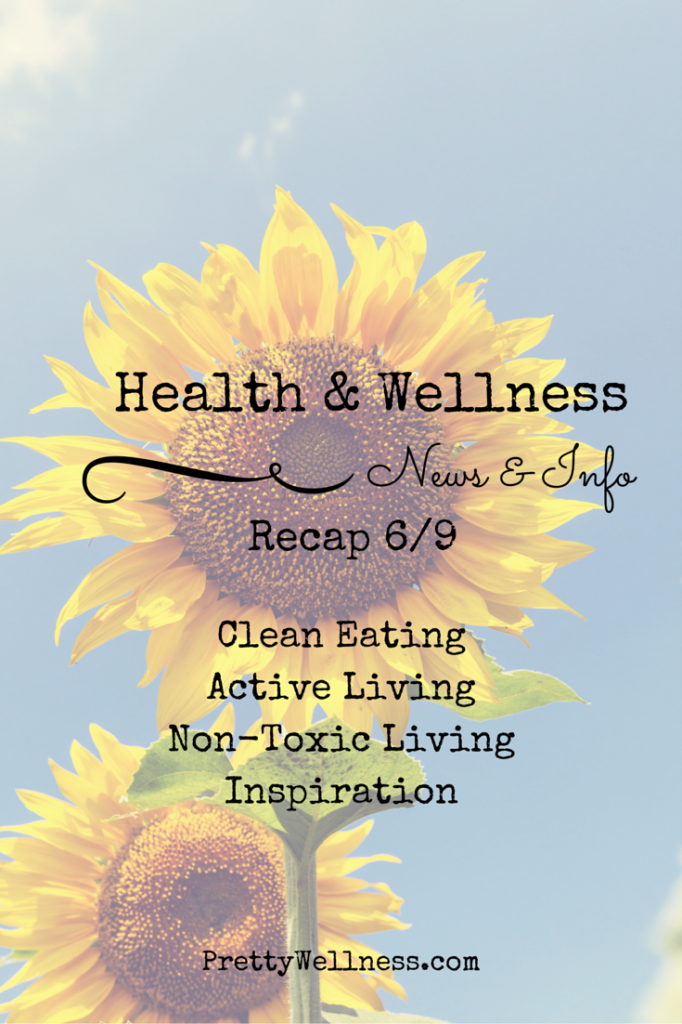 Health & Wellness News & Info Recap 6/9