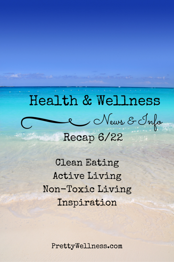 Health & Wellness News and Information Recap 6/22