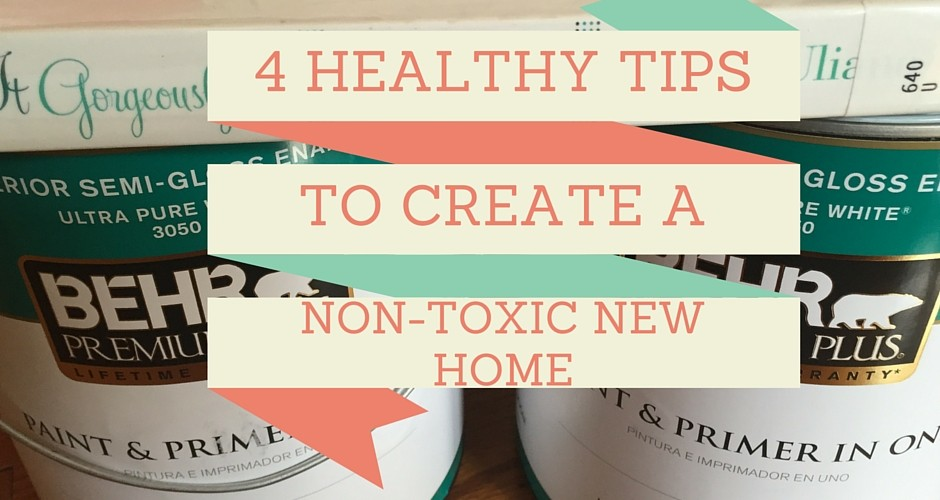 4 Healthy Tips to Create a Non-Toxic New Home