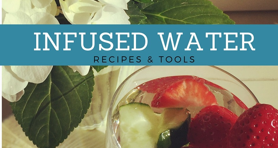Infused Water: Recipes & Tools