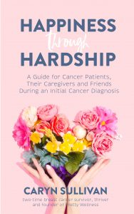 Happiness through Hardship by Caryn Sullivan