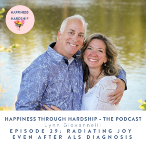 lynn Giovannelli: EPISODE 29: RADIATING JOY  EVEN AFTER ALS DIAGNOSIS