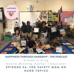 Ep 46: Kimberly King The Safety Mom and Hard Topics
